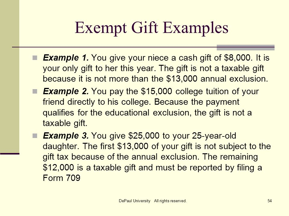 Exempt Gift Examples Example 1. You give your niece a cash gift of $8,000.