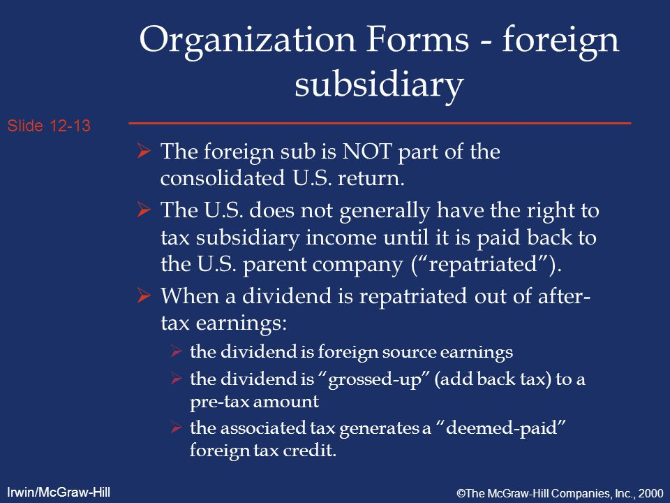 Slide 12-13 Irwin/McGraw-Hill ©The McGraw-Hill Companies, Inc., 2000 Organization Forms - foreign subsidiary  The foreign sub is NOT part of the consolidated U.S.