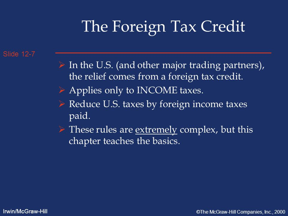 Slide 12-7 Irwin/McGraw-Hill ©The McGraw-Hill Companies, Inc., 2000 The Foreign Tax Credit  In the U.S.