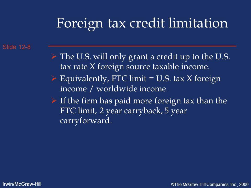 Slide 12-8 Irwin/McGraw-Hill ©The McGraw-Hill Companies, Inc., 2000 Foreign tax credit limitation  The U.S.