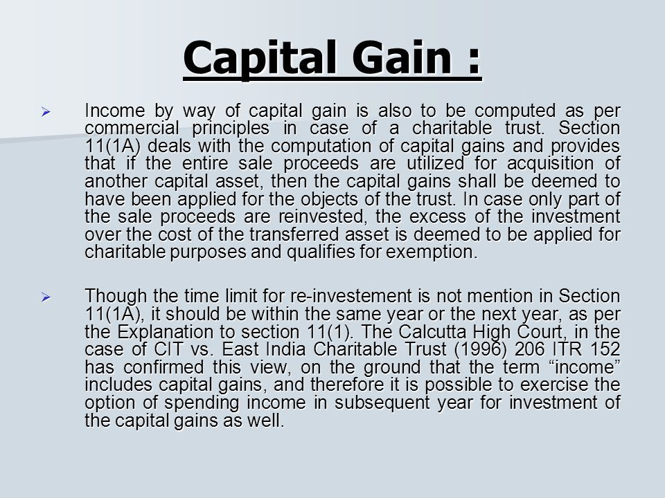 Capital Gain :  Income by way of capital gain is also to be computed as per commercial principles in case of a charitable trust.