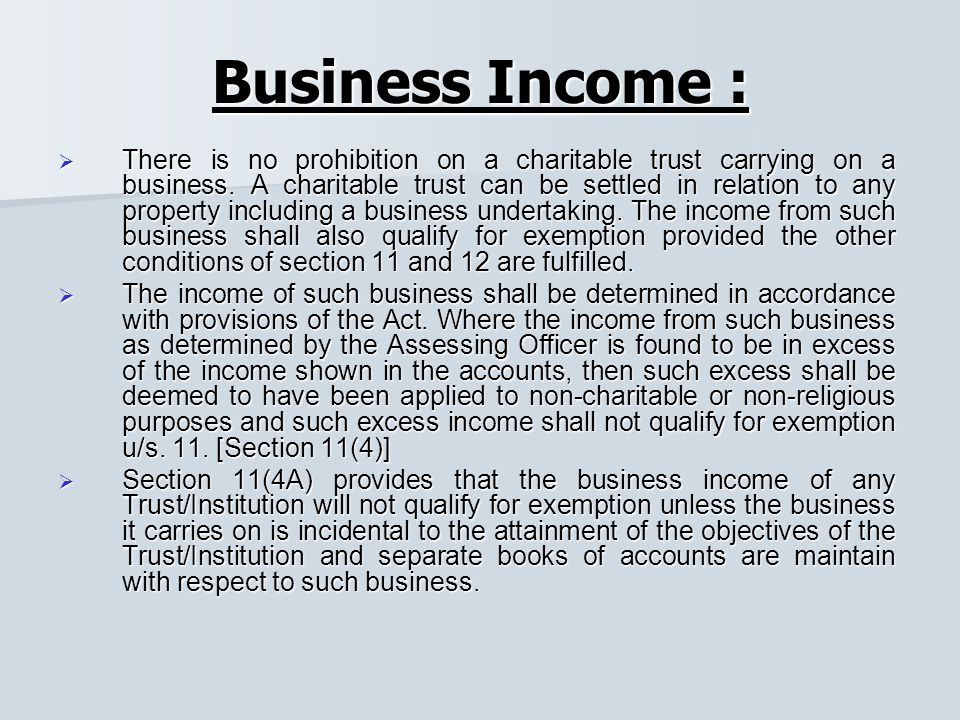 Business Income :  There is no prohibition on a charitable trust carrying on a business.