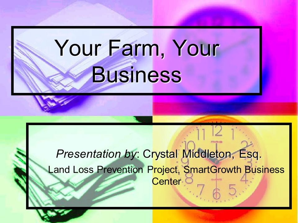 Your Farm, Your Business Crystal Middleton, Esq. Presentation by: Crystal Middleton, Esq.