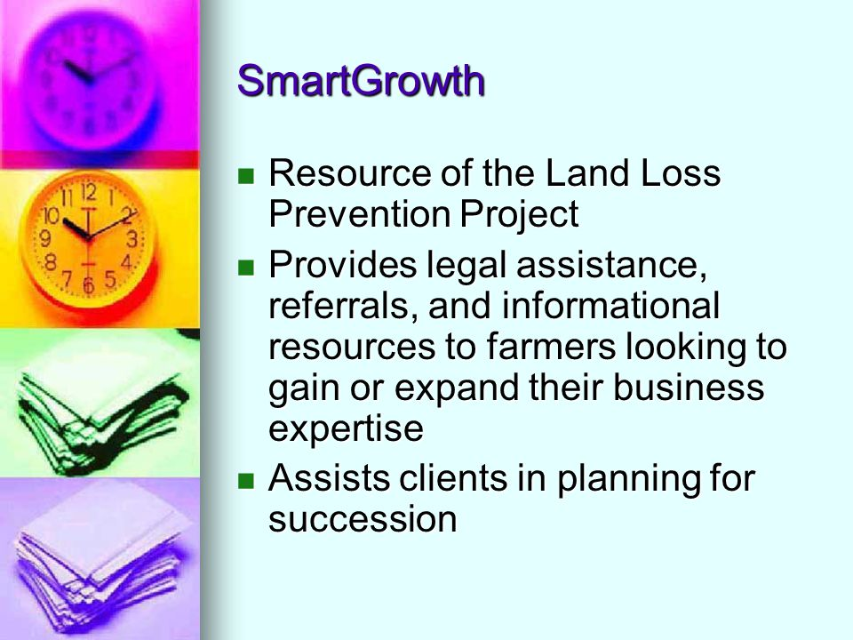 SmartGrowth Resource of the Land Loss Prevention Project Resource of the Land Loss Prevention Project Provides legal assistance, referrals, and inform