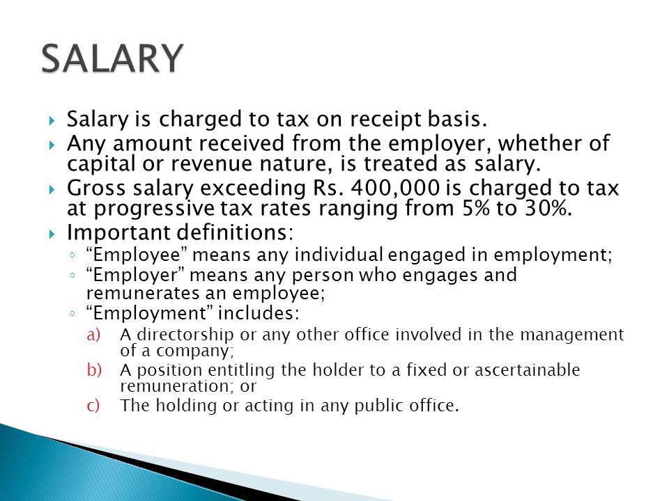  Salary is charged to tax on receipt basis.