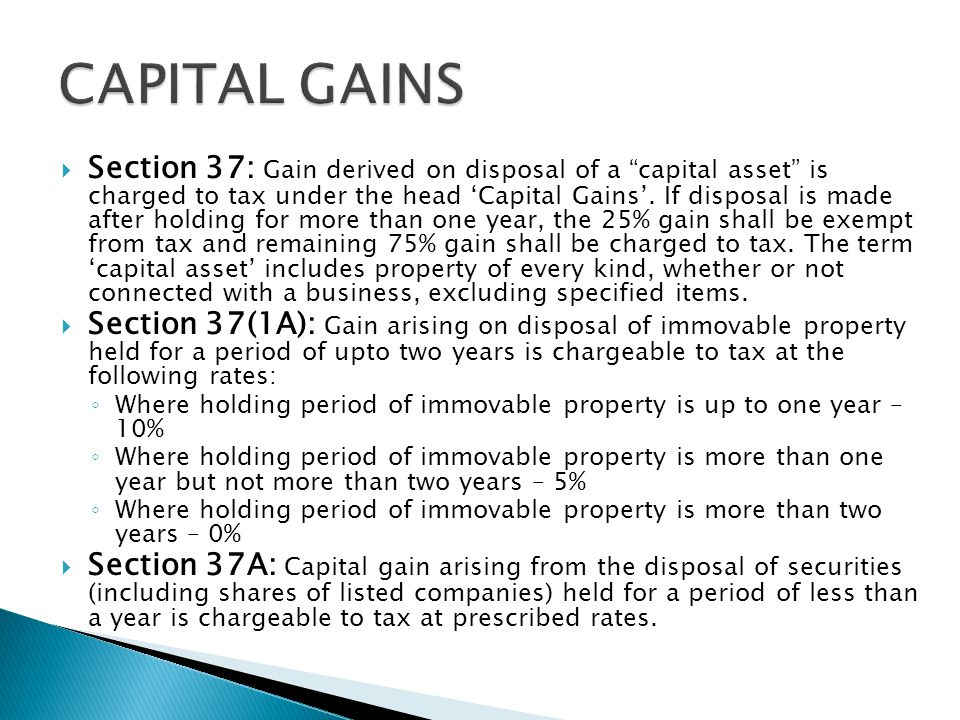 """ Section 37: Gain derived on disposal of a """"capital asset"""" is charged to tax under the head 'Capital Gains'. If disposal is made after holding for mo"""