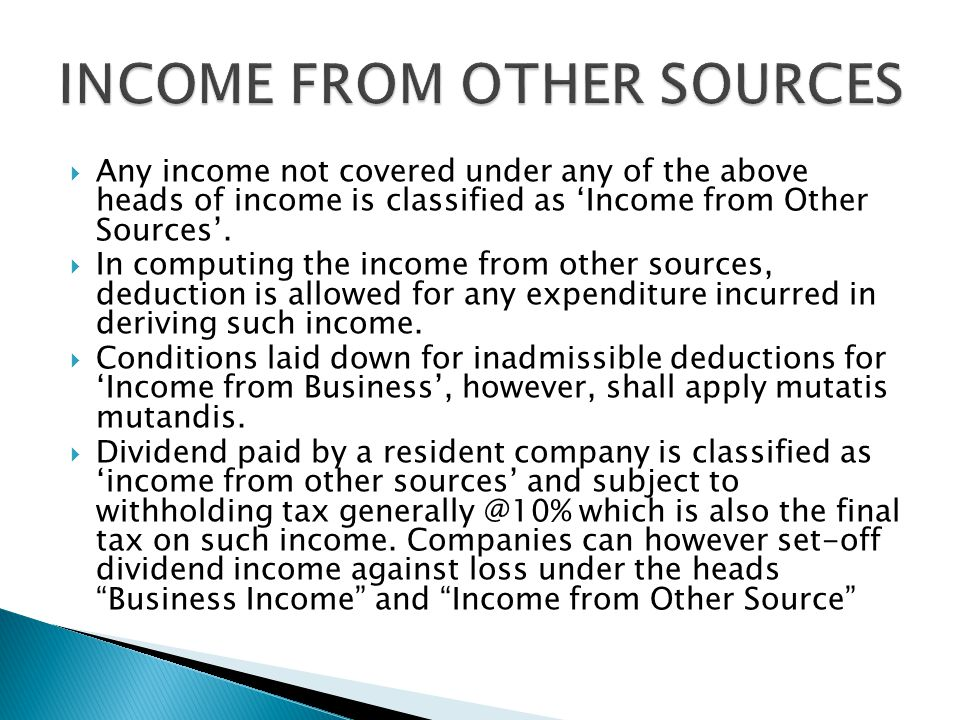  Any income not covered under any of the above heads of income is classified as 'Income from Other Sources'.
