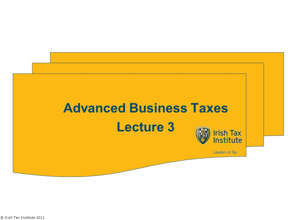 © Irish Tax Institute 2011 Branch, Sub or Rep Office.