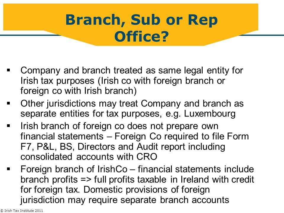 © Irish Tax Institute 2011 Branch, Sub or Rep Office.