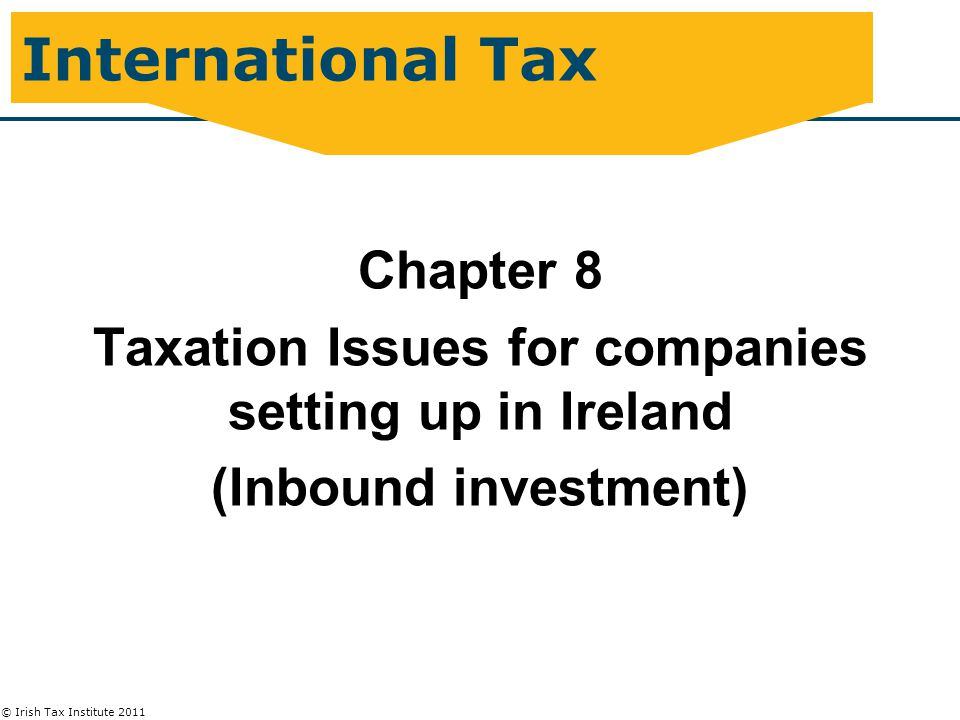© Irish Tax Institute 2011 S.627 – 629 CGT Exit Charges on Migration  S.628 Election to postpone gain where Migrating Co 75% Sub of Irish resident Co – deferred gain crystallises to the Irish parent if within 10 years:  MigratingCo sells any of the assets with deferred gain  MigratingCo ceases to be a 75% sub of the Irish resident Parent or the Parent ceases to be Irish resident  S.627/628 Tax unpaid within 6 months recoverable from  Co which was 75% group member in 12 month period to migration, or  Controlling Director (S.432)  Tax recoverable within specified period – 3 years after end of relevant chargeable period