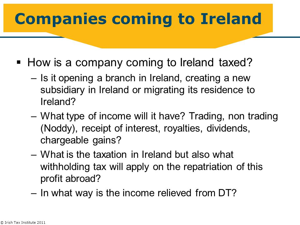 © Irish Tax Institute 2011 Interest/Royalties – Credit Relief  Non-trading interest/royalties  Treaty relief only – no unilateral relief  Irish measure foreign income is the foreign interest/royalty – no adjustment required – its not Case 1 income.