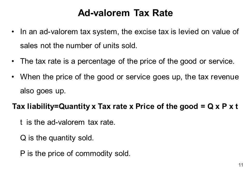 11 In an ad-valorem tax system, the excise tax is levied on value of sales not the number of units sold. The tax rate is a percentage of the price of