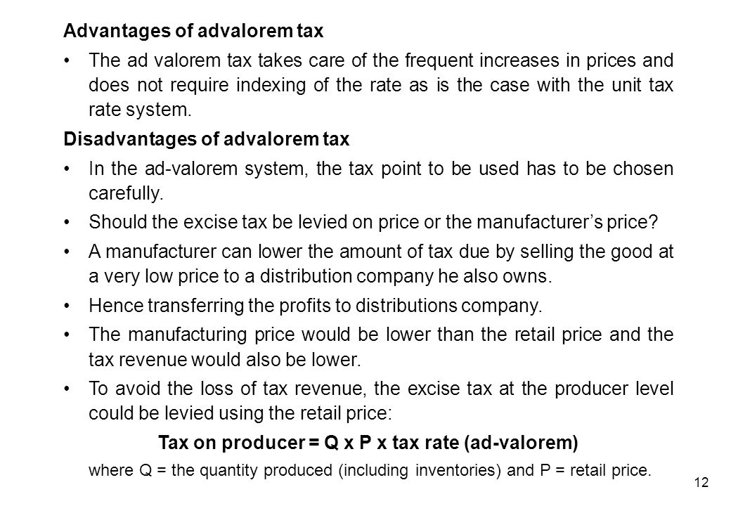 12 Advantages of advalorem tax The ad valorem tax takes care of the frequent increases in prices and does not require indexing of the rate as is the c