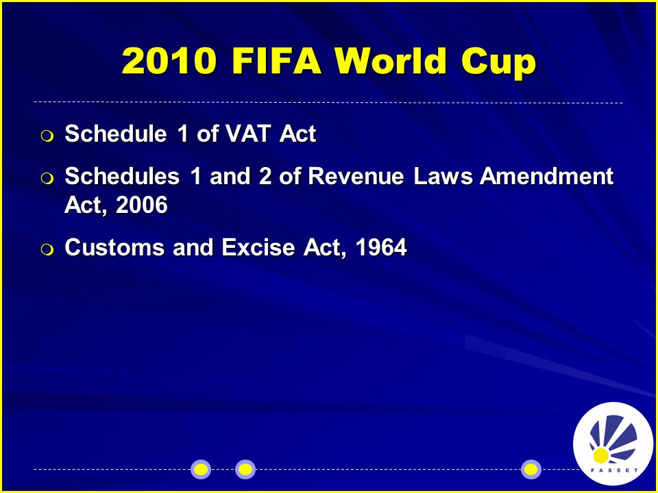 2010 FIFA World Cup  Schedule 1 of VAT Act  Schedules 1 and 2 of Revenue Laws Amendment Act, 2006  Customs and Excise Act, 1964
