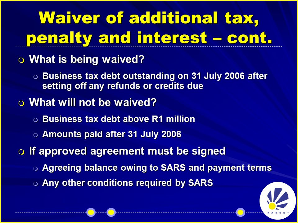 Waiver of additional tax, penalty and interest – cont.