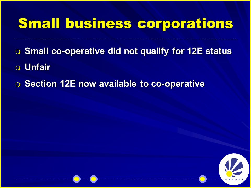 Small business corporations  Small co-operative did not qualify for 12E status  Unfair  Section 12E now available to co-operative