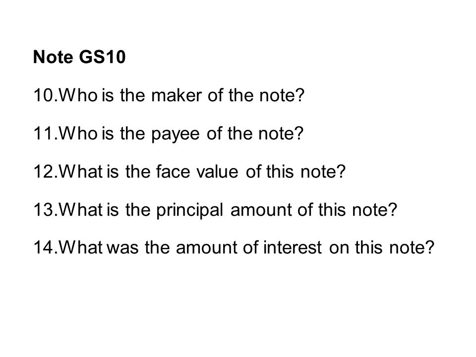 Note GS10 10.Who is the maker of the note.Gary Shelton 11.Who is the payee of the note.