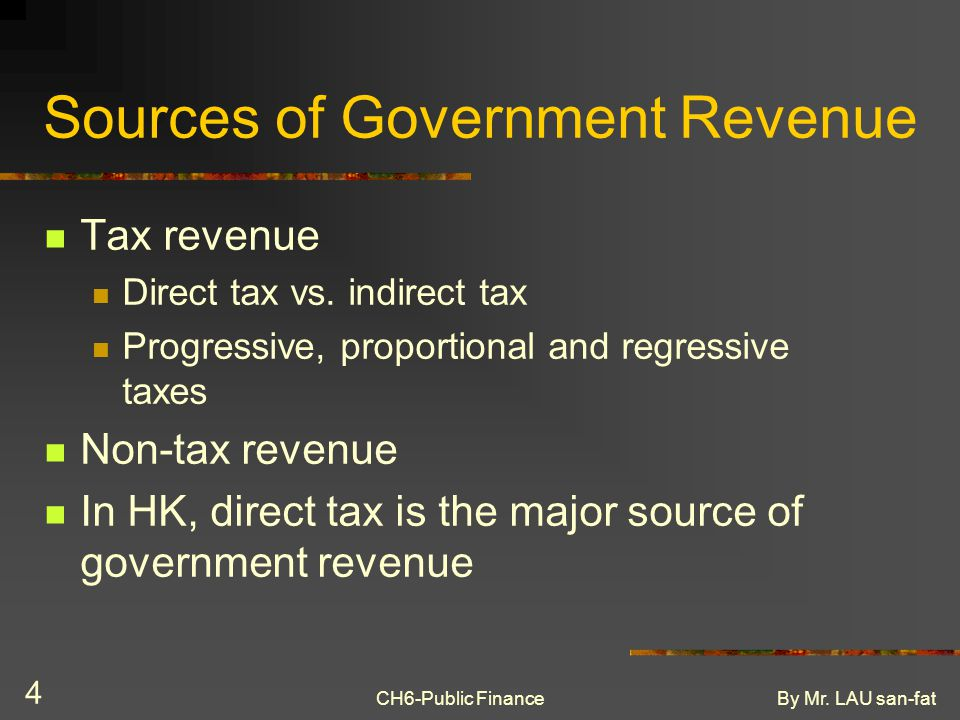 CH6-Public FinanceBy Mr. LAU san-fat 4 Sources of Government Revenue Tax revenue Direct tax vs.