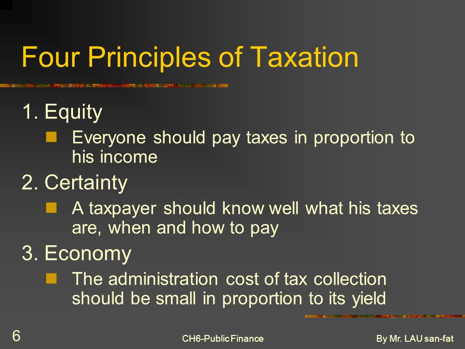 CH6-Public FinanceBy Mr. LAU san-fat 6 Four Principles of Taxation 1.