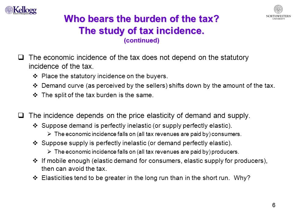 6 Who bears the burden of the tax. The study of tax incidence.