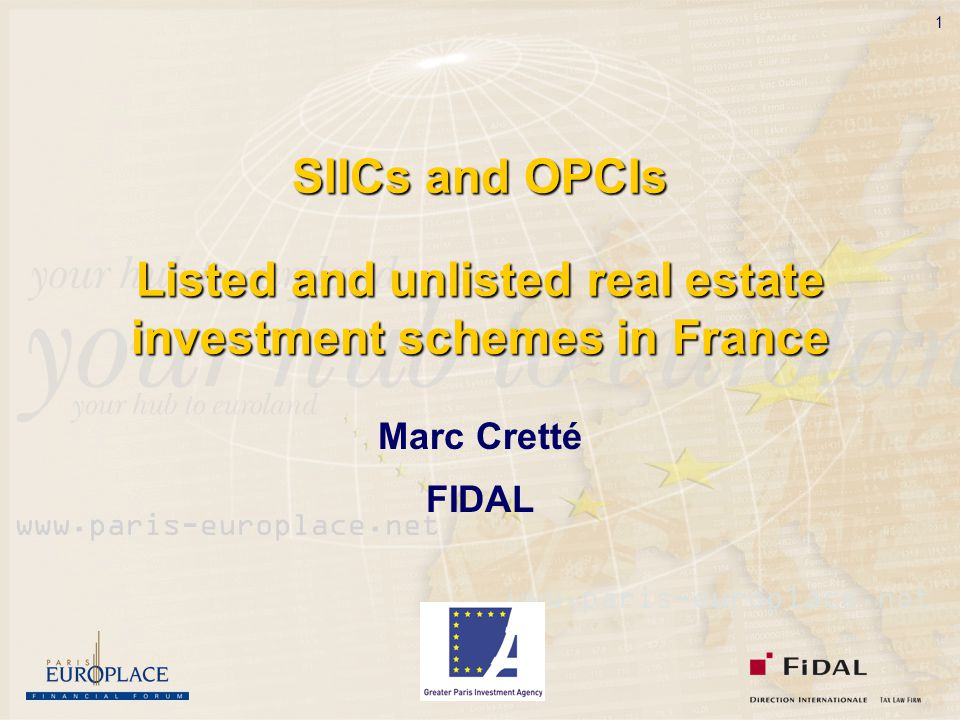 1 SIICs and OPCIs Listed and unlisted real estate investment schemes in France Marc Cretté FIDAL