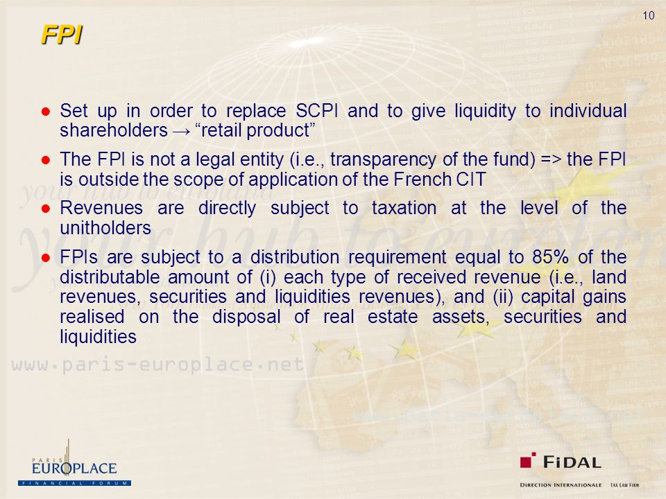 "10 FPI Set up in order to replace SCPI and to give liquidity to individual shareholders → ""retail product"" The FPI is not a legal entity (i.e., transp"