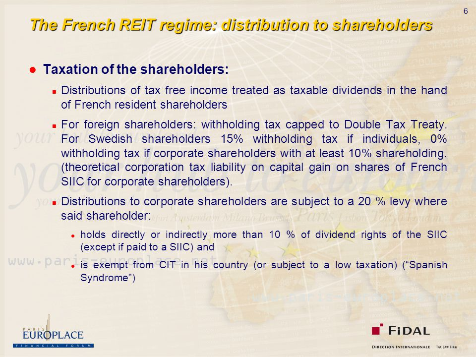 6 The French REIT regime: distribution to shareholders Taxation of the shareholders: Distributions of tax free income treated as taxable dividends in