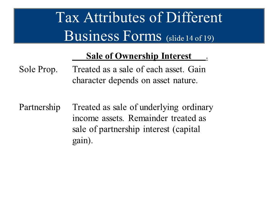 Tax Attributes of Different Business Forms (slide 14 of 19) Sale of Ownership Interest.