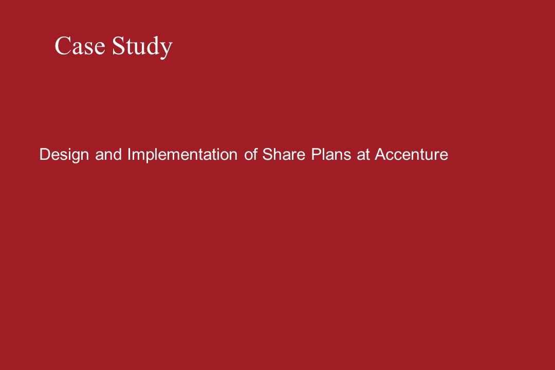 Case Study Design and Implementation of Share Plans at Accenture