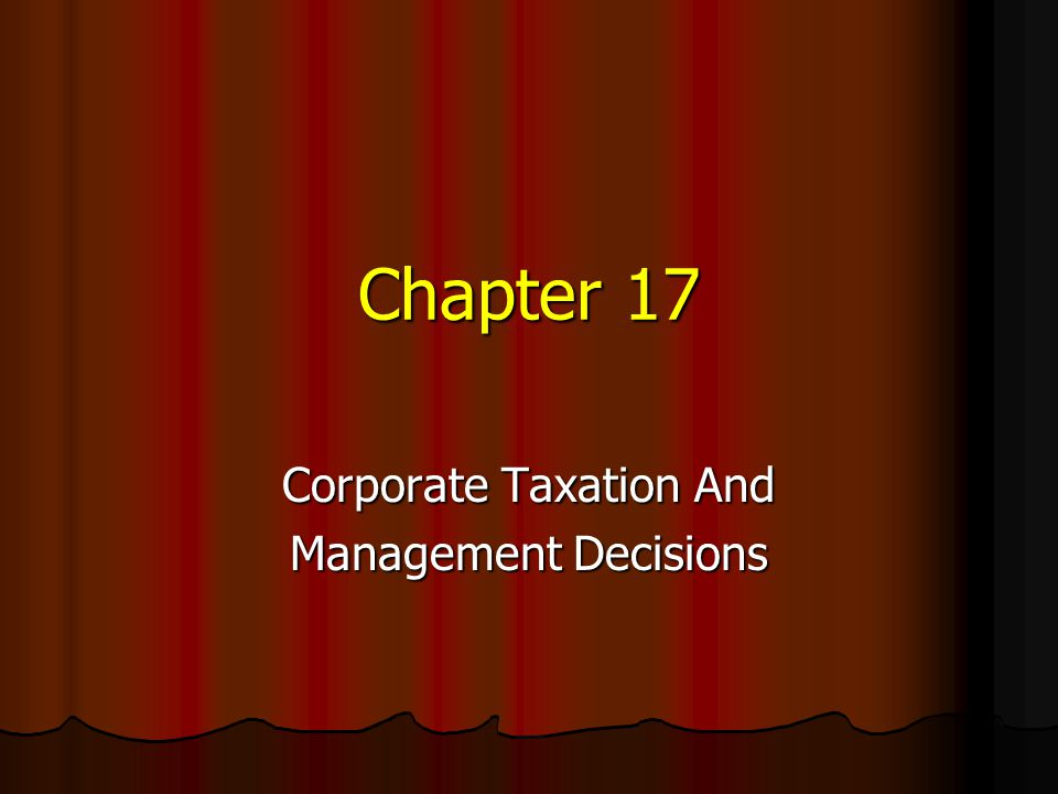 Chapter 17 Corporate Taxation And Management Decisions