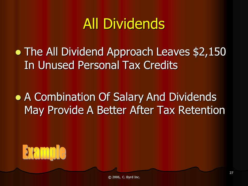 © 2006, C. Byrd Inc. 27 All Dividends The All Dividend Approach Leaves $2,150 In Unused Personal Tax Credits The All Dividend Approach Leaves $2,150 I