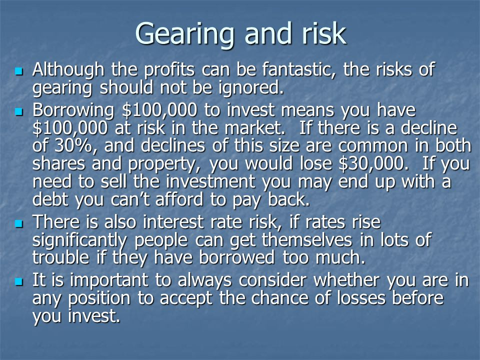 Gearing and risk Although the profits can be fantastic, the risks of gearing should not be ignored.