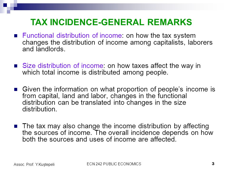 ECN 242 PUBLIC ECONOMICS3 Assoc. Prof. Y.Kuştepeli Functional distribution of income: on how the tax system changes the distribution of income among c