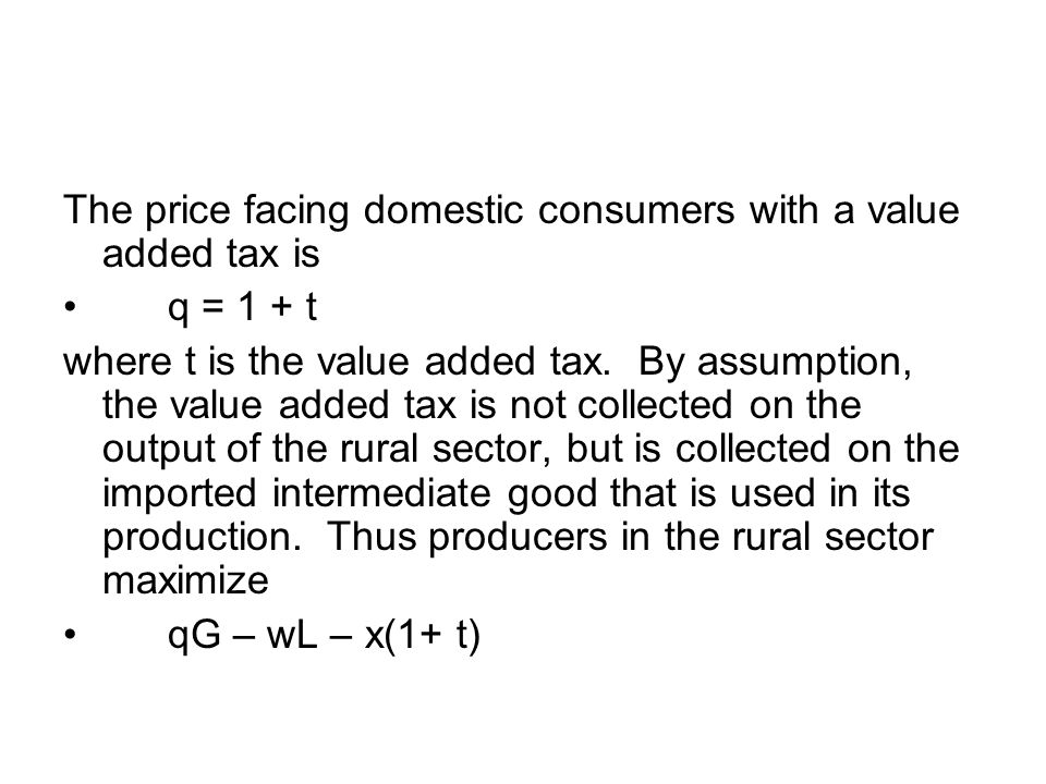 The price facing domestic consumers with a value added tax is q = 1 + t where t is the value added tax.