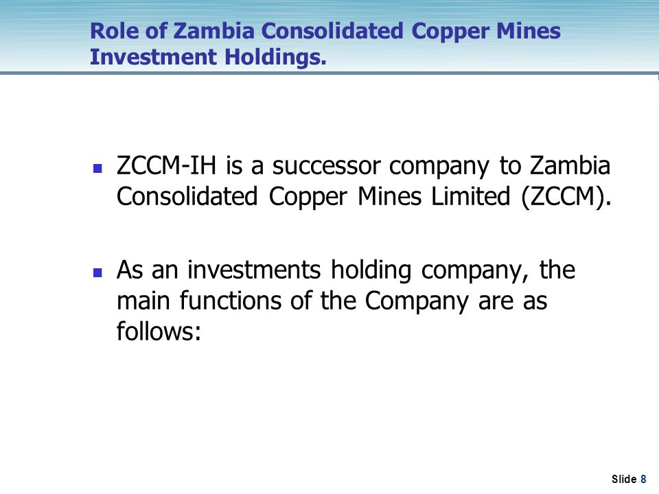Slide 8 Role of Zambia Consolidated Copper Mines Investment Holdings.