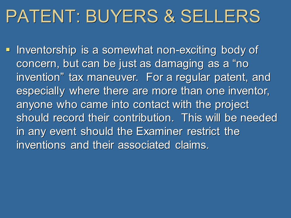 PATENT: BUYERS & SELLERS  Inventorship is a somewhat non-exciting body of concern, but can be just as damaging as a no invention tax maneuver.