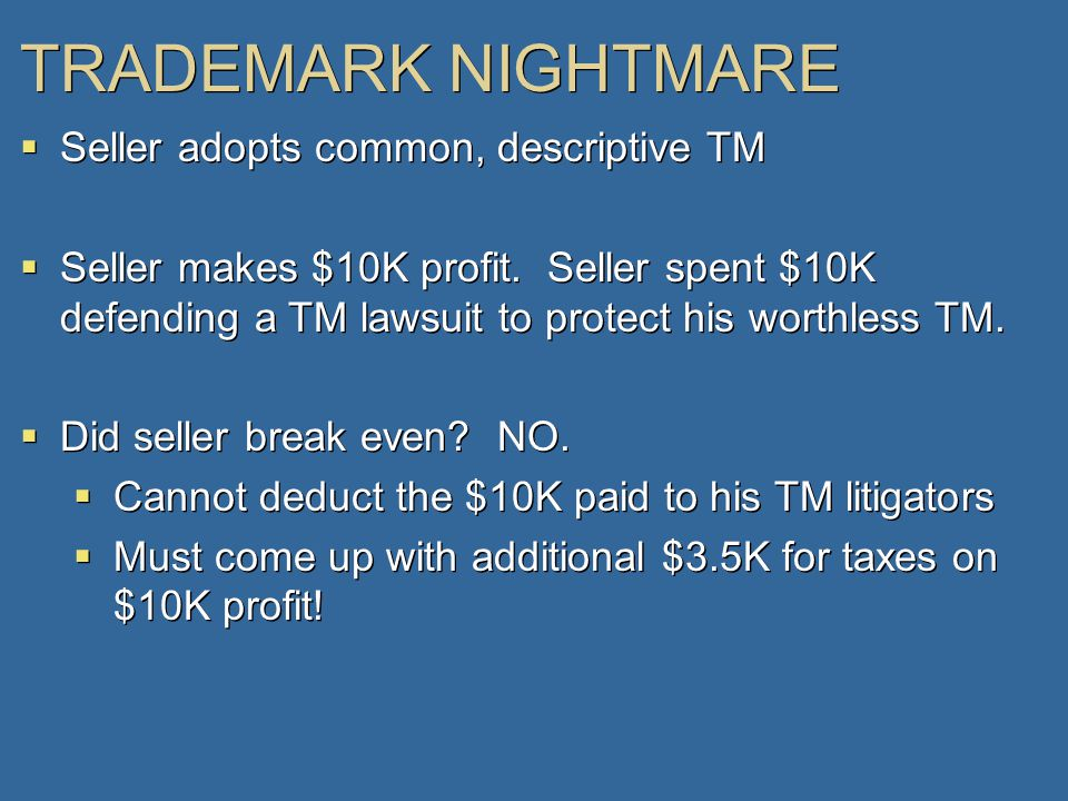 TRADEMARK NIGHTMARE  Seller adopts common, descriptive TM  Seller makes $10K profit.