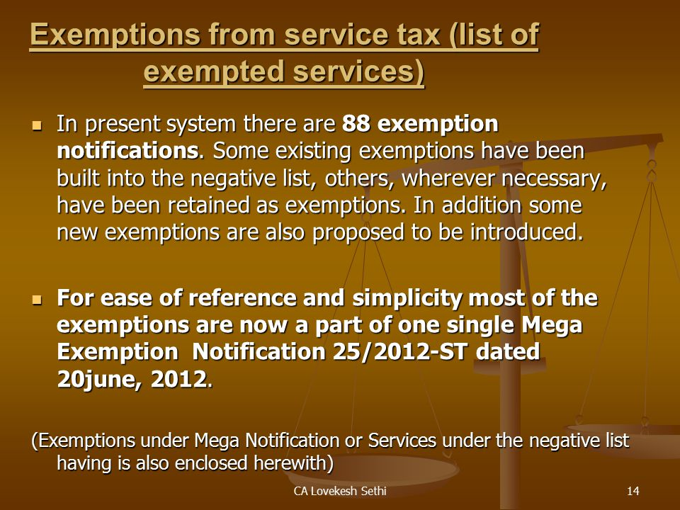 CA Lovekesh Sethi14 Exemptions from service tax (list of exempted services) In present system there are 88 exemption notifications.