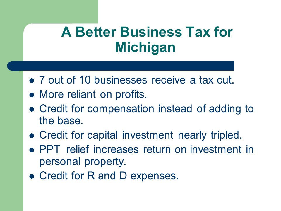 A Better Business Tax for Michigan 7 out of 10 businesses receive a tax cut.