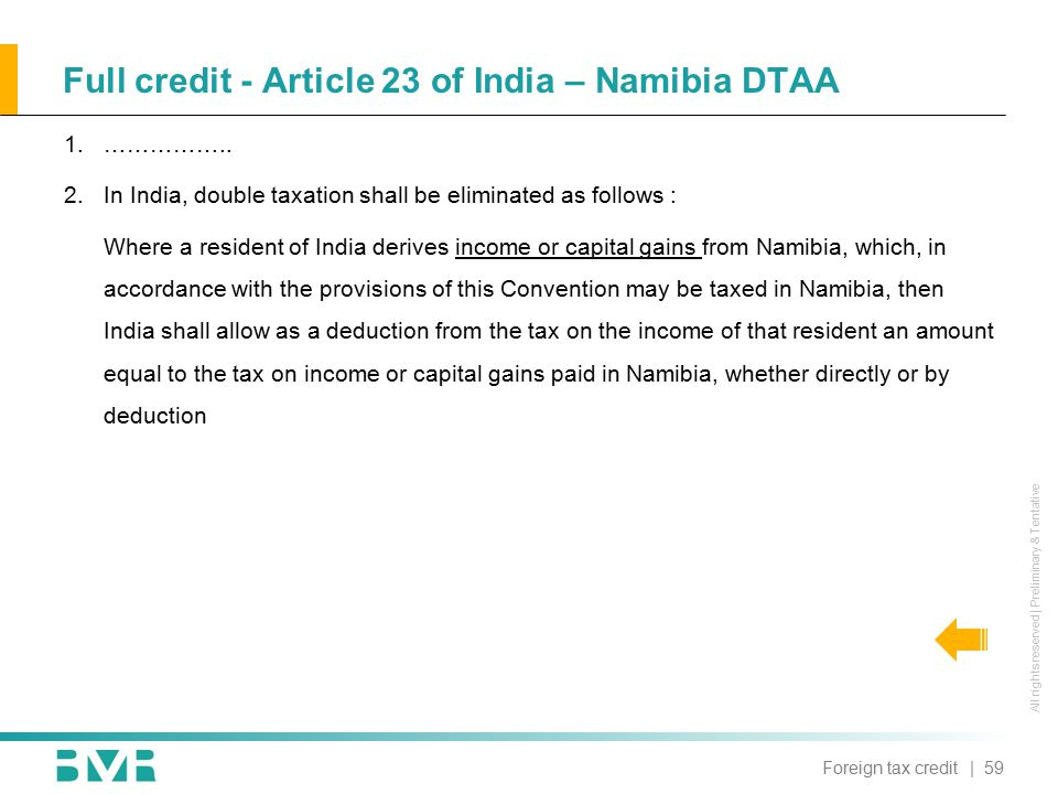 All rights reserved | Preliminary & Tentative Full credit - Article 23 of India – Namibia DTAA | 59Foreign tax credit 1.……………..