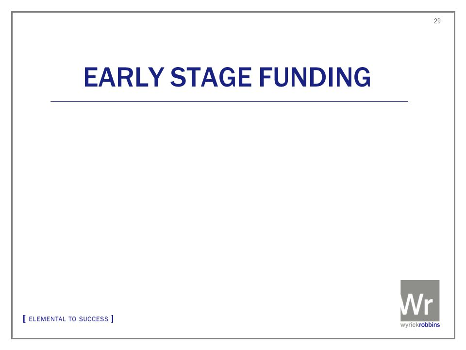 EARLY STAGE FUNDING 29