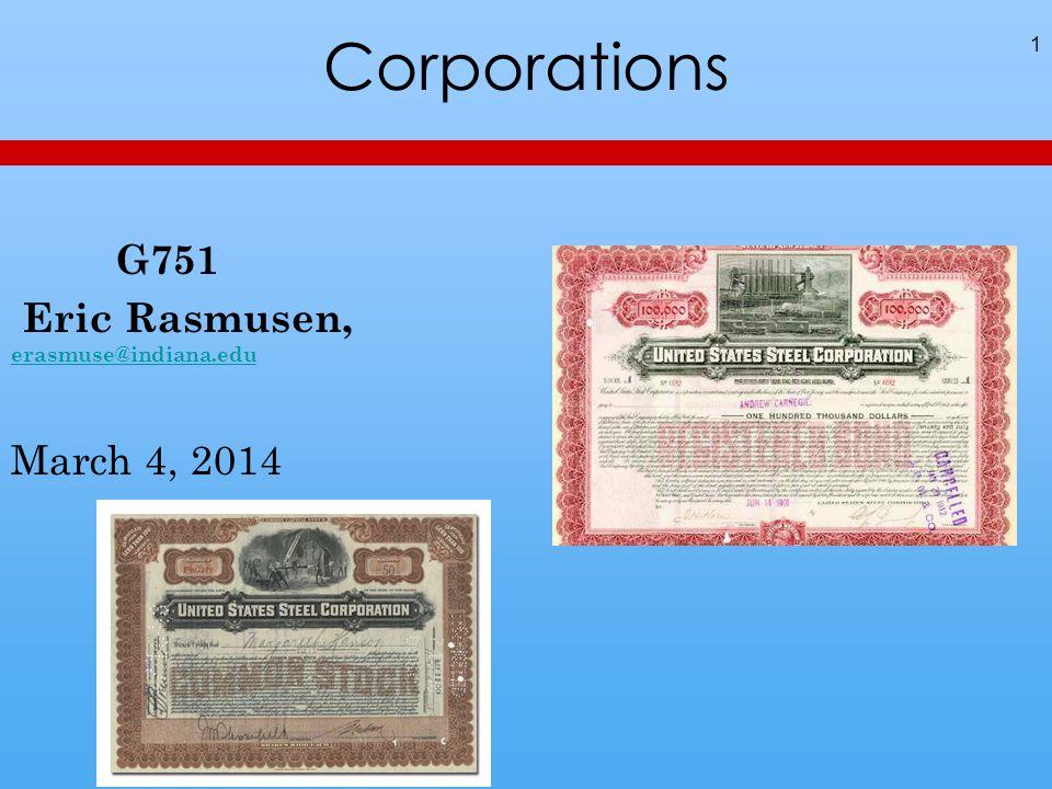 Corporations G751 Eric Rasmusen, erasmuse@indiana.edu erasmuse@indiana.edu March 4, 2014 1