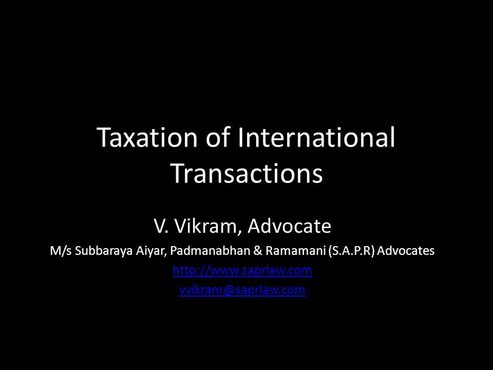 Agenda Part I : Introduction to International Taxation Part II : Two spheres of International taxation Part III: Indian Income Tax Act vs.