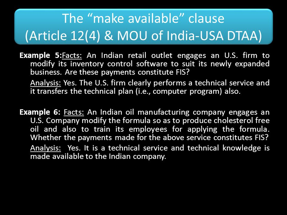 "The ""make available"" clause (Article 12(4) & MOU of India-USA DTAA) Example 5:Facts: An Indian retail outlet engages an U.S. firm to modify its invent"