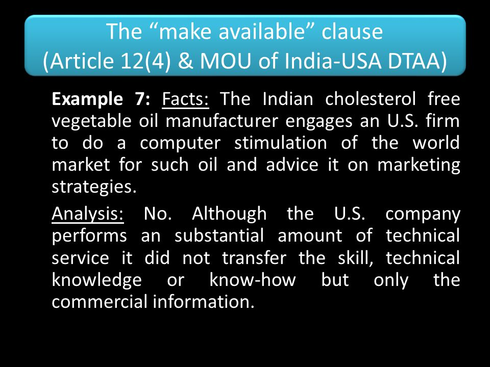 "The ""make available"" clause (Article 12(4) & MOU of India-USA DTAA) Example 7: Facts: The Indian cholesterol free vegetable oil manufacturer engages a"