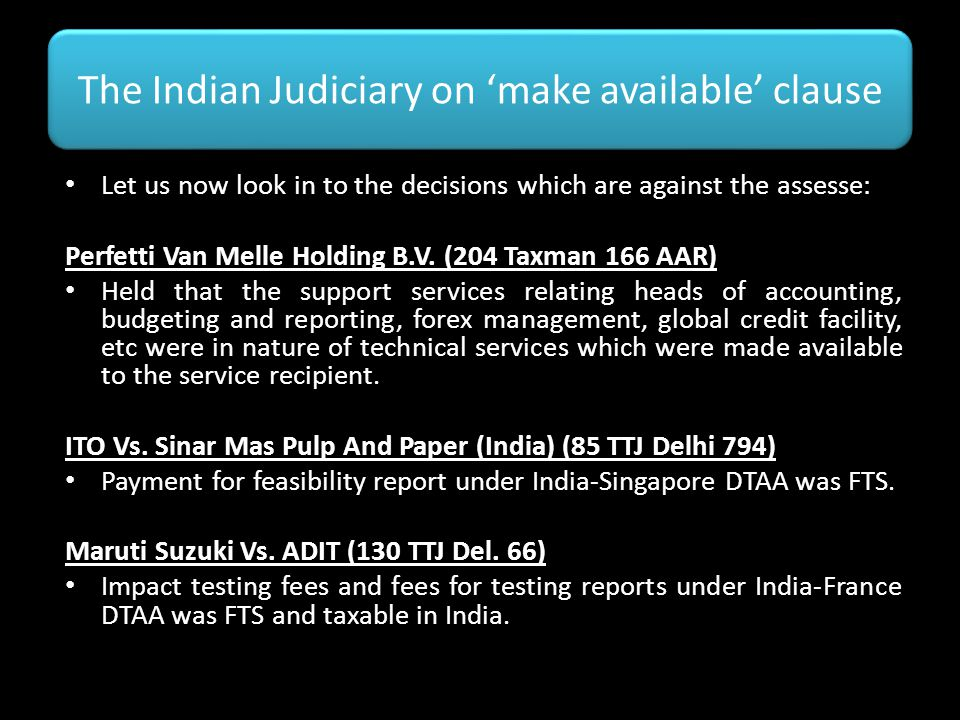 The Indian Judiciary on 'make available' clause Let us now look in to the decisions which are against the assesse: Perfetti Van Melle Holding B.V. (20