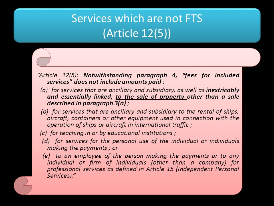 "Services which are not FTS (Article 12(5)) ""Article 12(5): Notwithstanding paragraph 4, ""fees for included services"" does not include amounts paid : ("