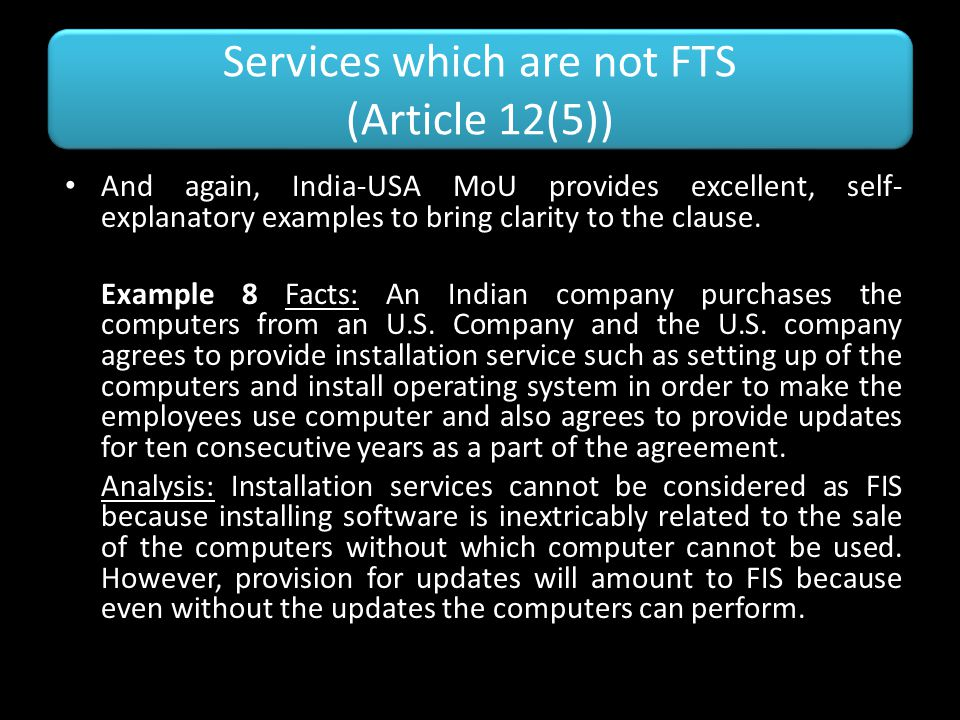 Services which are not FTS (Article 12(5)) And again, India-USA MoU provides excellent, self- explanatory examples to bring clarity to the clause. Exa