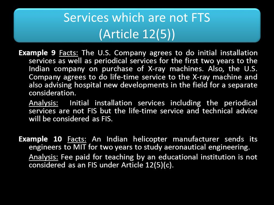 Services which are not FTS (Article 12(5)) Example 9 Facts: The U.S. Company agrees to do initial installation services as well as periodical services