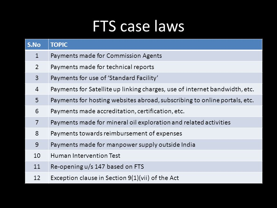 FTS case laws S.NoTOPIC 1Payments made for Commission Agents 2Payments made for technical reports 3Payments for use of 'Standard Facility' 4Payments f